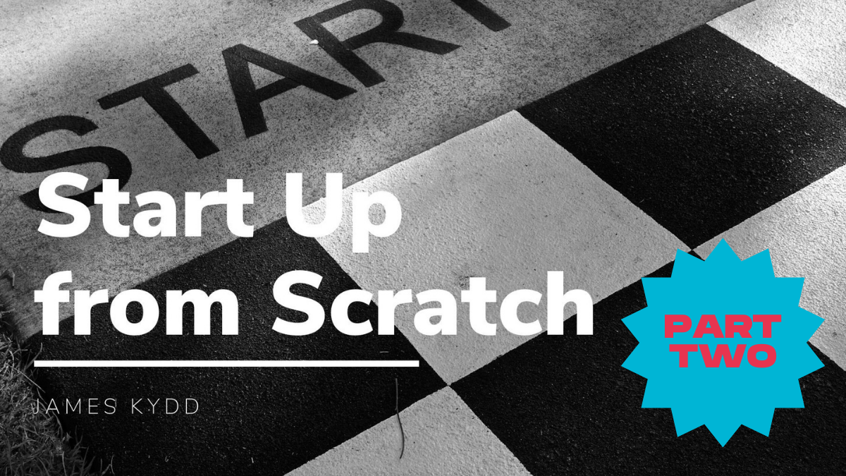 How to start up from scratch - Part Two